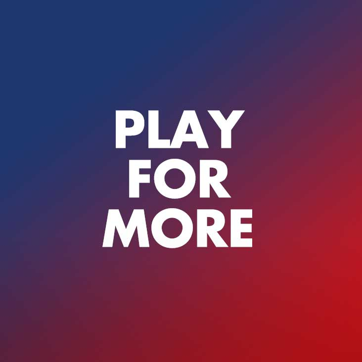 PLAY FOR MORE